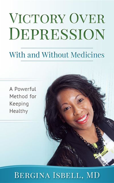 Victory Over Depression With and Without Medicines, Bergina Isbell