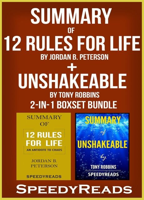 Summary of 12 Rules for Life: An Antidote to Chaos by Jordan B. Peterson + Summary of Unshakeable by Tony Robbins 2-in-1 Boxset Bundle, Speedy Reads