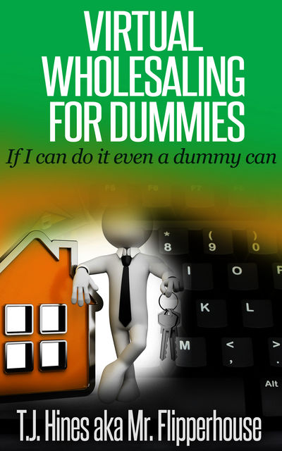 Virtual Wholesaling for Dummies, TJ Hines aka Mrflipperhouse