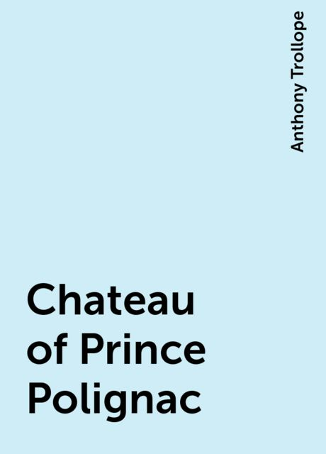 Chateau of Prince Polignac, Anthony Trollope