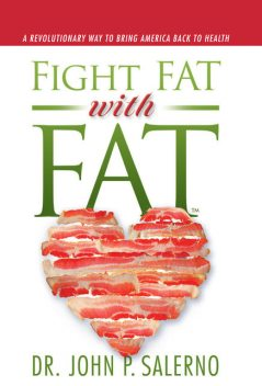 Fight Fat with Fat, John P.Salerno