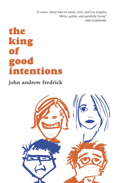 The King of Good Intentions, John Andrew Fredrick