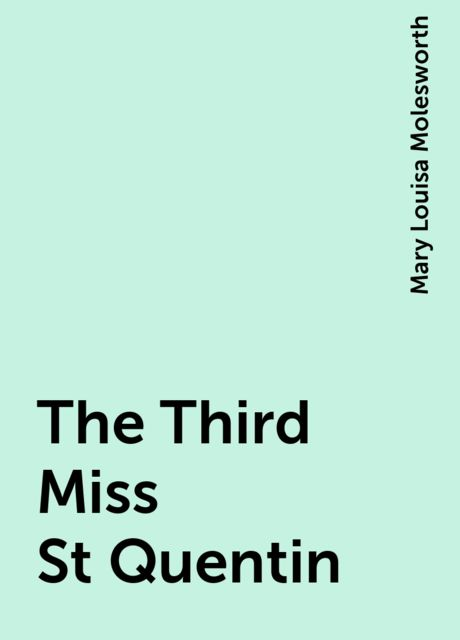 The Third Miss St Quentin, Mary Louisa Molesworth
