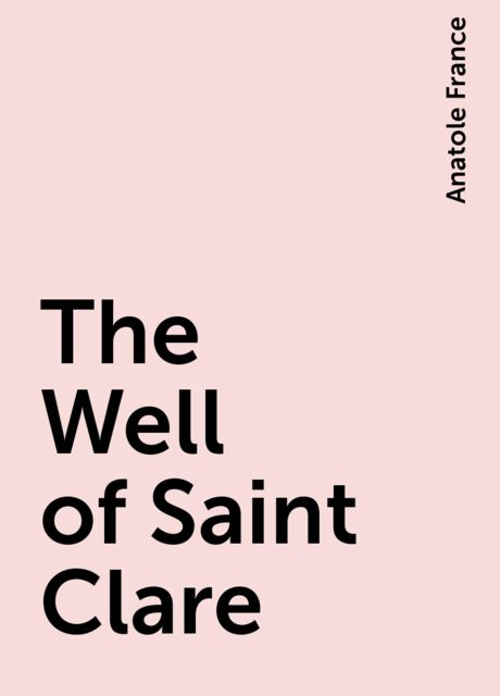 The Well of Saint Clare, Anatole France