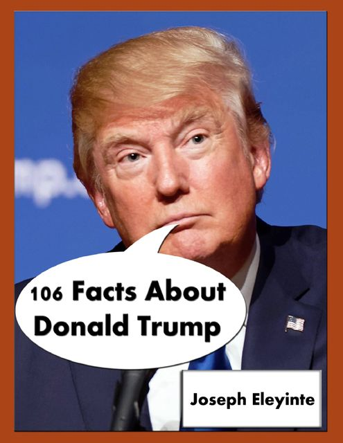 106 Facts About Donald Trump, Joseph Eleyinte