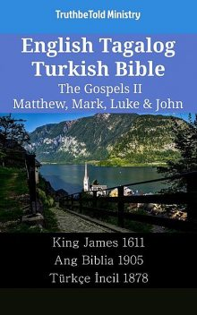 English Tagalog Turkish Bible – The Gospels II – Matthew, Mark, Luke & John, TruthBeTold Ministry