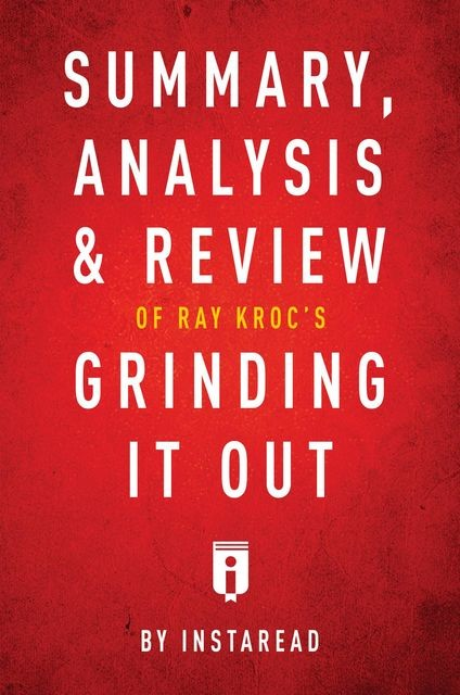 Summary, Analysis & Review of Ray Kroc's Grinding It Out with Robert Anderson by Instaread, Instaread