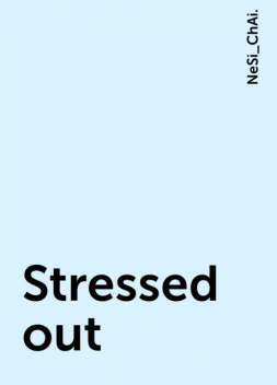 Stressed out, NeSi_ChAi.