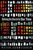 Defining the Church for Our Time, Peter Schmiechen