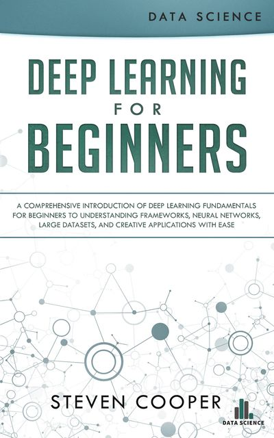 Deep Learning for Beginners, Steven Cooper