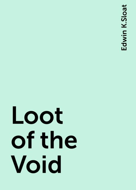 Loot of the Void, Edwin K.Sloat