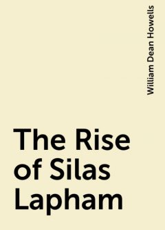 The Rise of Silas Lapham, William Dean Howells