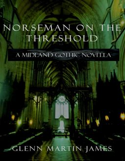 Norseman On the Threshold: A Midland Gothic Novella, James Glenn
