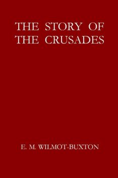 The Story of the Crusades, E.M.Wilmot-Buxton