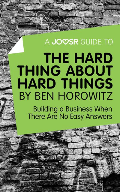 A Joosr Guide to… The Hard Thing about Hard Things by Ben Horowitz, Joosr