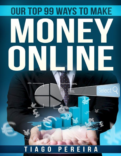 Our Top 99 Ways to Make Money Online, Tiago Pereira