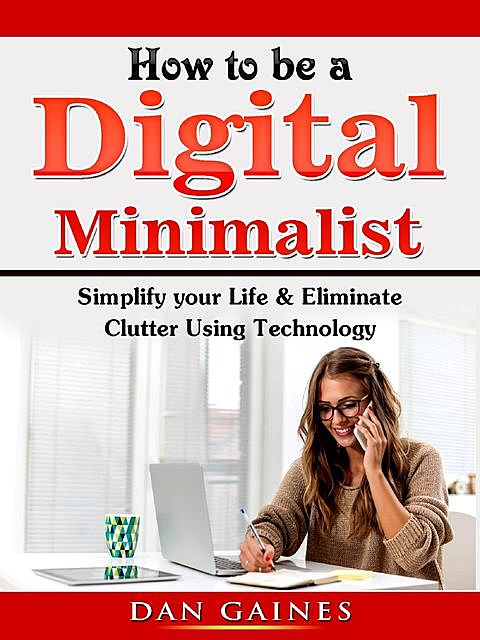 How to be a Digital Minimalist, Dan Gaines