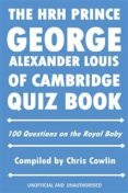 HRH Prince George Alexander Louis of Cambridge Quiz Book, Chris Cowlin