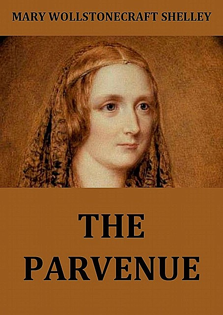 The Parvenue, Mary Shelley