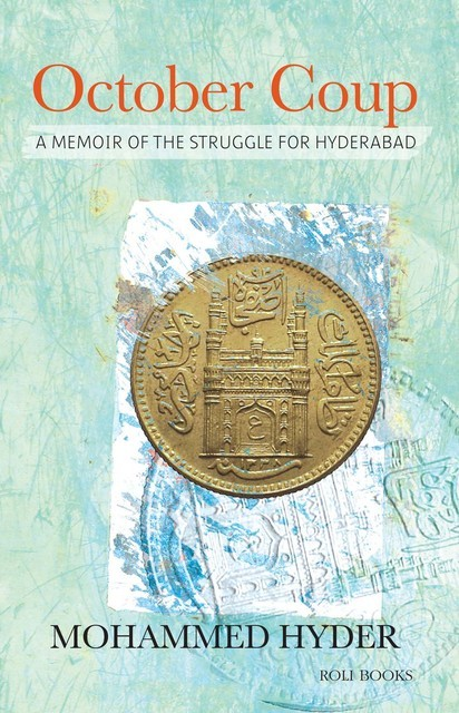 October Coup: A Memoir of the Struggle for Hyderabad, Mohammed Hyder