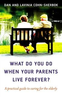 What Do You Do When Your Parents Live Forever, Dan Cohn-Sherbok