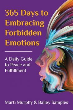 365 Days to Embracing Forbidden Emotions, Marti Murphy, Bailey Samples