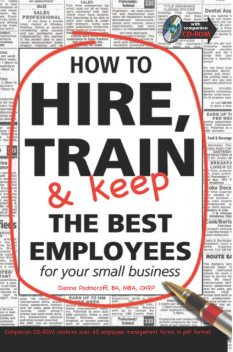 How to Hire, Train and Keep the Best employees for Your Small Business, Dianna Podmoroff