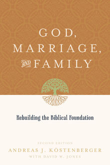 God, Marriage, and Family (Second Edition), David Jones, ouml, Andreas J. K, stenberger