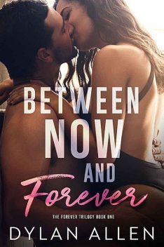 BETWEEN NOW AND FOREVER: FOREVER TRILOGY BOOK 1, Dylan Allen