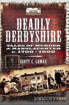 Deadly Derbyshire, Scott C.Lomax
