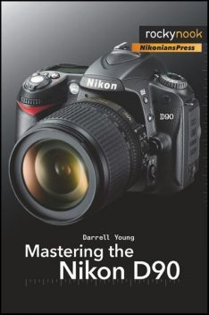 Mastering the Nikon D90, Darrell Young