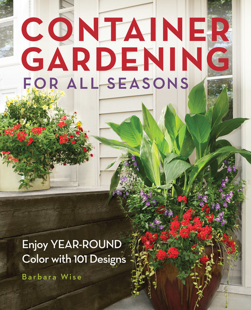 Container Gardening for All Seasons, Barbara Wise