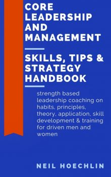 Core Leadership and Management Skills, Tips & Strategy Handbook, Neil Hoechlin
