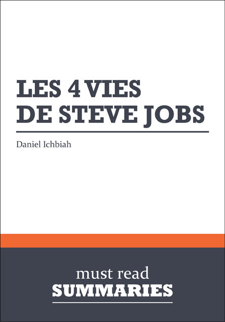 Résumé: Les 4 vies de Steve Jobs, Must Read Summaries