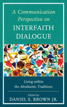 A Communication Perspective on Interfaith Dialogue, Daniel Brown