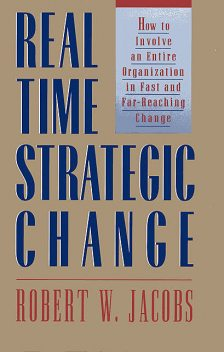 Real Time Strategic Change, Robert Jacobs