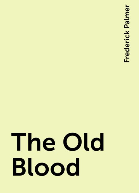 The Old Blood, Frederick Palmer