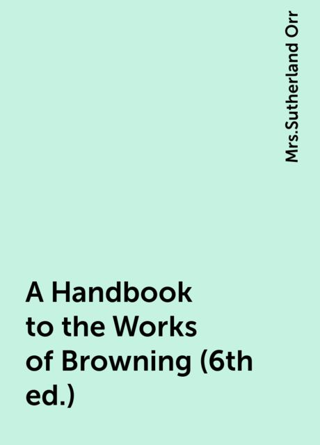 A Handbook to the Works of Browning (6th ed.),