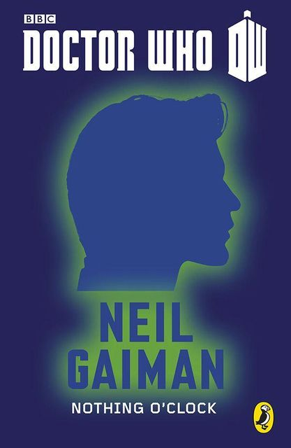Doctor Who: Nothing O'Clock: Eleventh Doctor: 50th Anniversary, Neil Gaiman