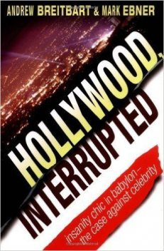 Hollywood, Interrupted: Insanity Chic in Babylon — The Case Against Celebrity, Andrew Breitbart, Mark Ebner