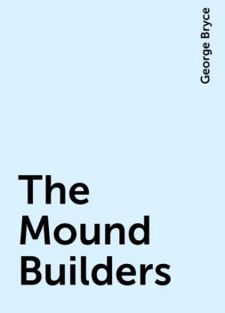 The Mound Builders, George Bryce