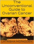 The Unconventional Guide to Ovarian Cancer, Latrisha McFadden