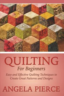 Quilting For Beginners, Angela Pierce