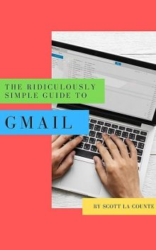The Ridiculously Simple Guide to Gmail, Scott La Counte