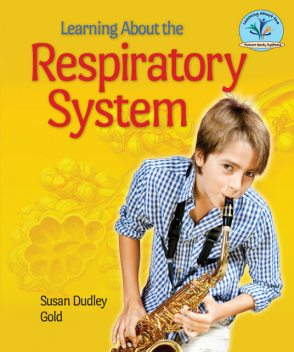 Learning About the Respiratory System, Susan Dudley Gold