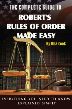 The Complete Guide to Robert's Rules of Order Made Easy, Rita Cook