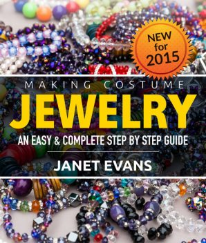 Making Costume Jewelry: An Easy & Complete Step by Step Guide, Janet Evans