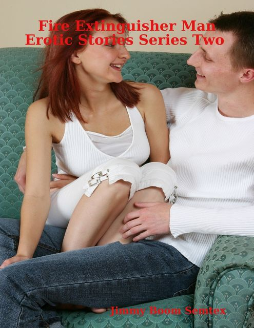 Fire Extinguisher Man Erotic Stories Series Two, Jimmy Boom Semtex