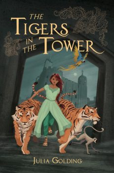 The Tigers in the Tower, Julia Golding