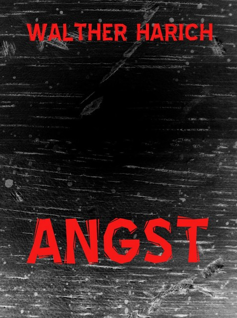 Angst, Walther Harich
